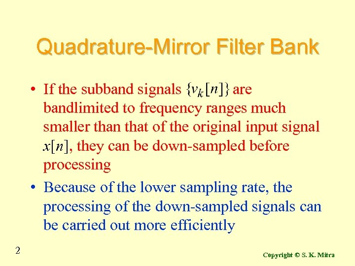 Quadrature-Mirror Filter Bank • If the subband signals are bandlimited to frequency ranges much
