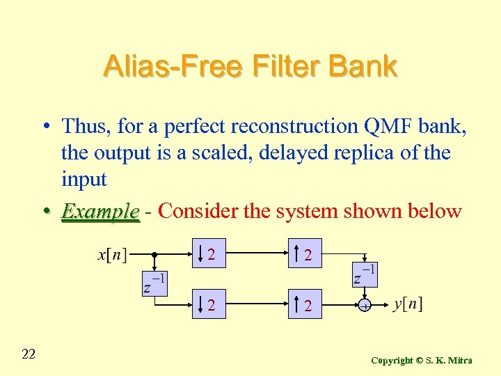 Alias-Free Filter Bank • Thus, for a perfect reconstruction QMF bank, the output is