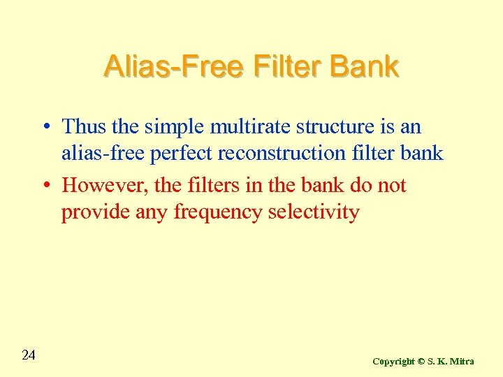 Alias-Free Filter Bank • Thus the simple multirate structure is an alias-free perfect reconstruction