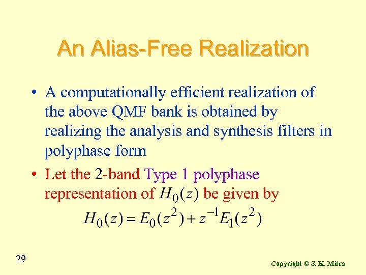 An Alias-Free Realization • A computationally efficient realization of the above QMF bank is