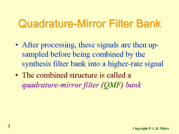 Quadrature-Mirror Filter Bank • After processing, these signals are then upsampled before being combined