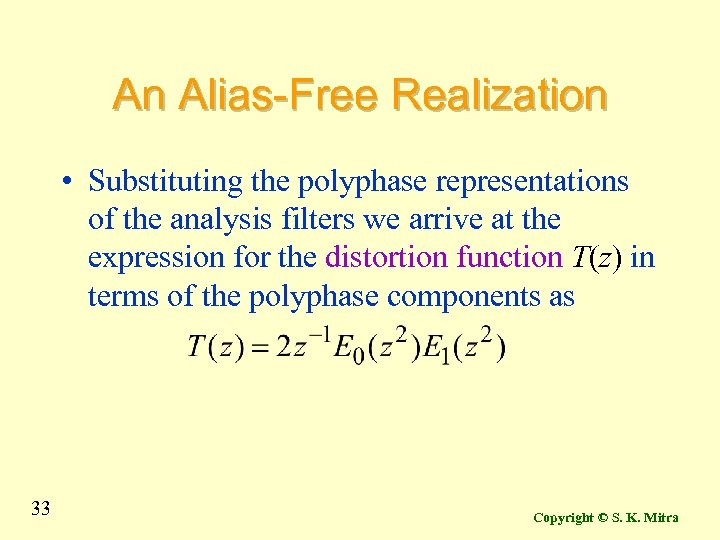 An Alias-Free Realization • Substituting the polyphase representations of the analysis filters we arrive