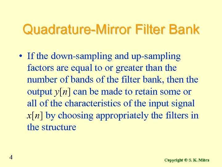 Quadrature-Mirror Filter Bank • If the down-sampling and up-sampling factors are equal to or