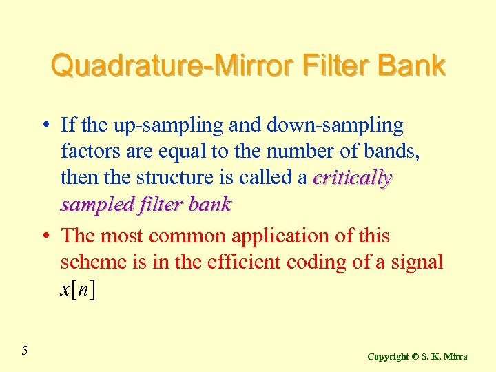 Quadrature-Mirror Filter Bank • If the up-sampling and down-sampling factors are equal to the
