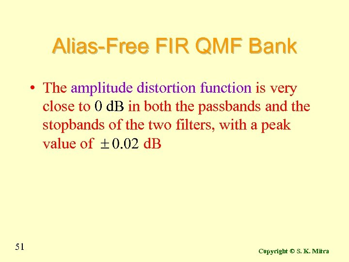 Alias-Free FIR QMF Bank • The amplitude distortion function is very close to 0