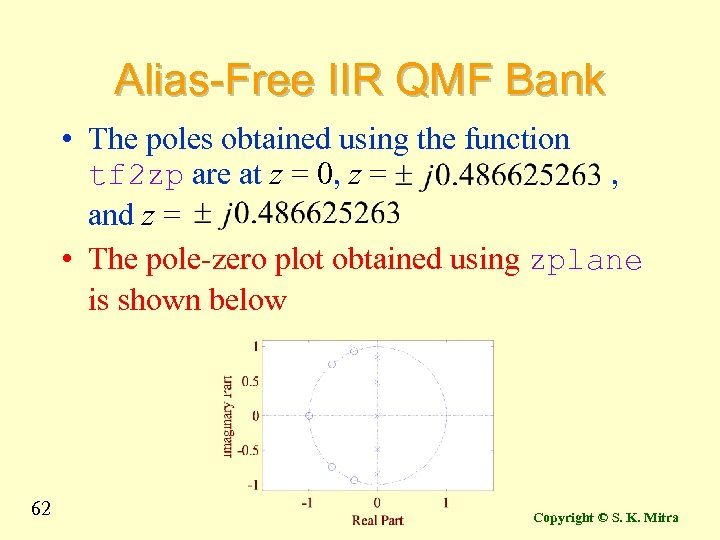 Alias-Free IIR QMF Bank • The poles obtained using the function tf 2 zp