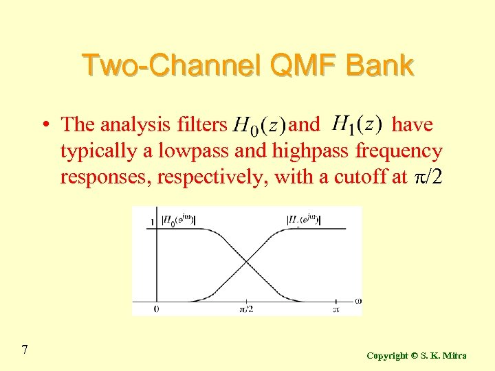 Two-Channel QMF Bank • The analysis filters and have typically a lowpass and highpass