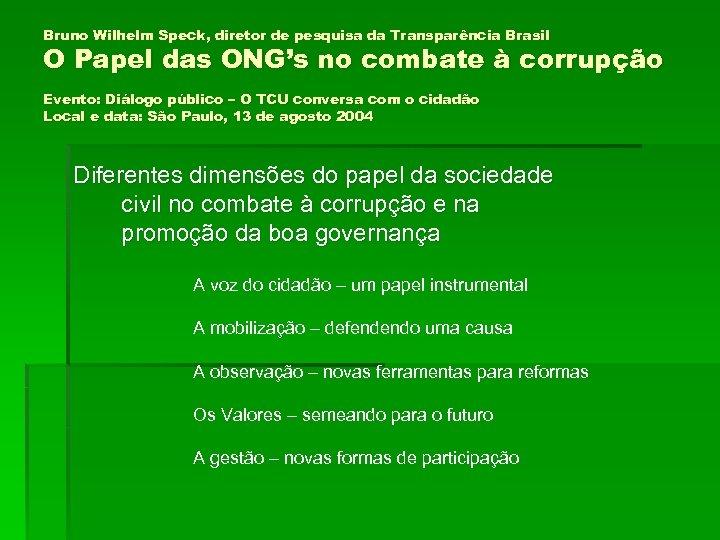Bruno Wilhelm Speck, diretor de pesquisa da Transparência Brasil O Papel das ONG's no