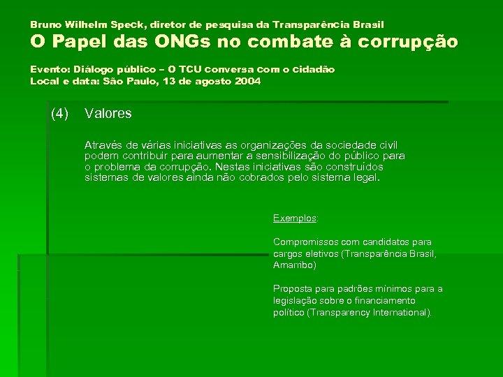 Bruno Wilhelm Speck, diretor de pesquisa da Transparência Brasil O Papel das ONGs no