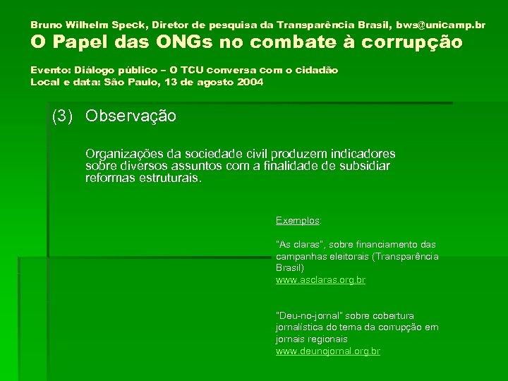 Bruno Wilhelm Speck, Diretor de pesquisa da Transparência Brasil, bws@unicamp. br O Papel das