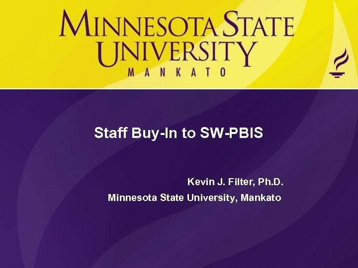 Staff Buy-In to SW-PBIS Kevin J. Filter, Ph. D. Minnesota State University, Mankato