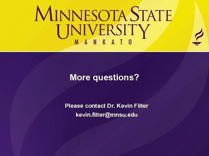 More questions? Please contact Dr. Kevin Filter kevin. filter@mnsu. edu