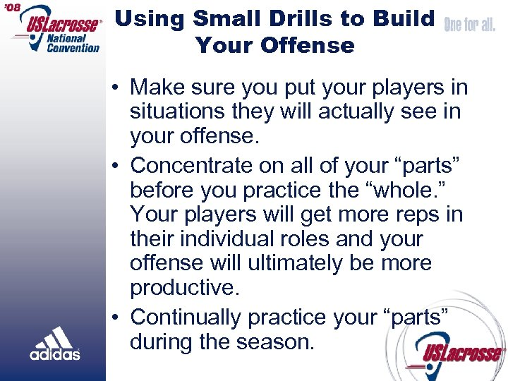 Using Small Drills to Build Your Offense • Make sure you put your players