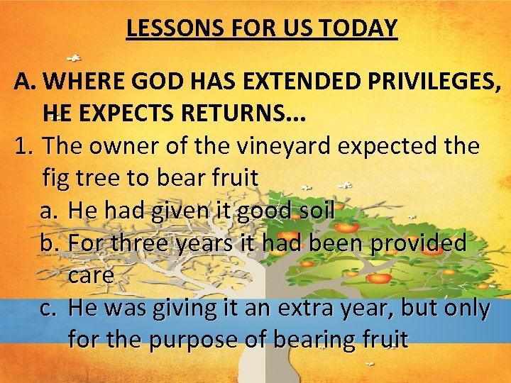 LESSONS FOR US TODAY A. WHERE GOD HAS EXTENDED PRIVILEGES, HE EXPECTS RETURNS. .
