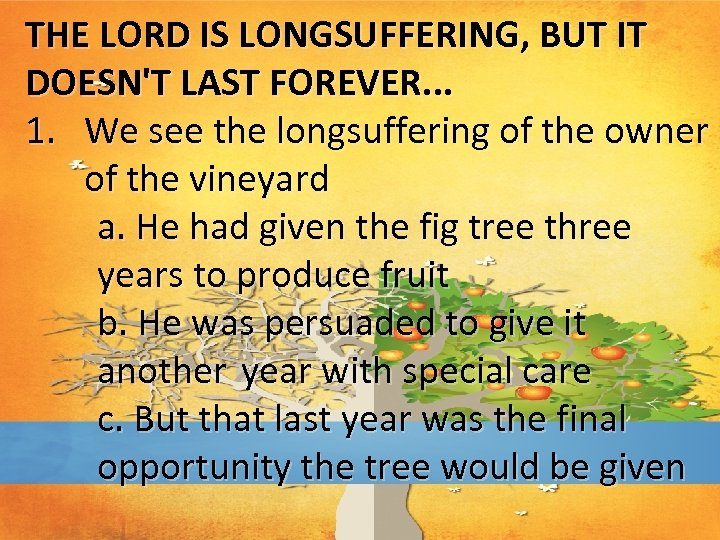 THE LORD IS LONGSUFFERING, BUT IT DOESN'T LAST FOREVER. . . 1. We see
