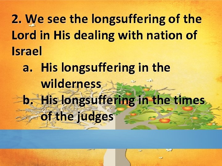 2. We see the longsuffering of the Lord in His dealing with nation of