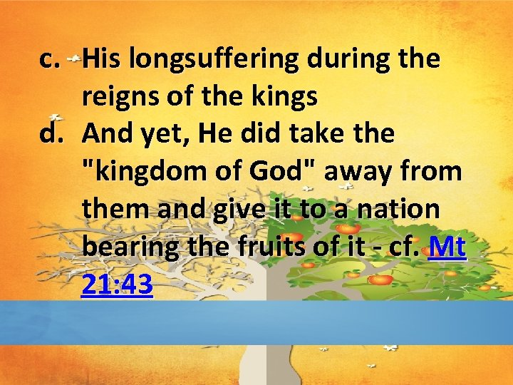 c. His longsuffering during the reigns of the kings d. And yet, He did