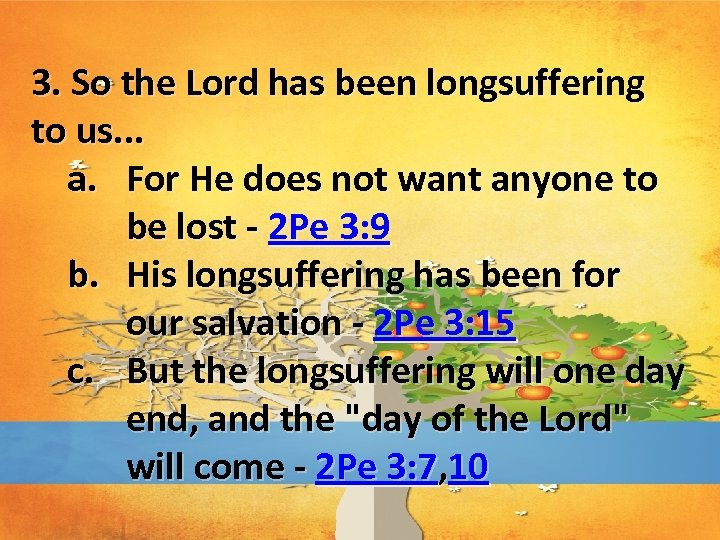 3. So the Lord has been longsuffering to us. . . a. For He