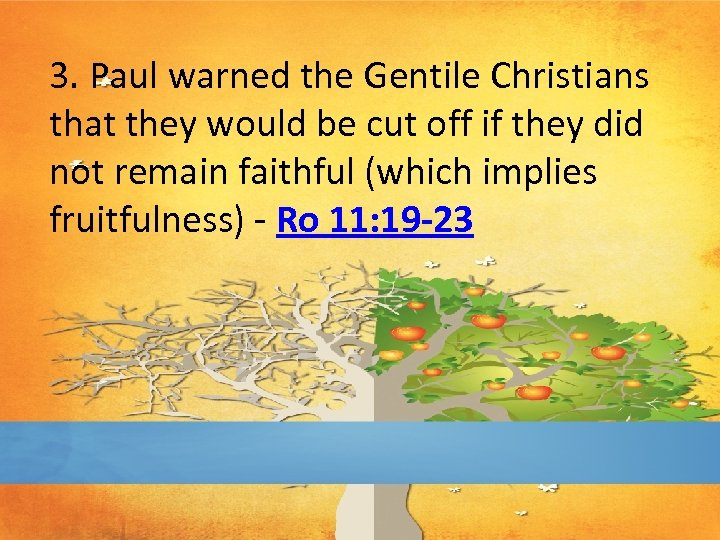 3. Paul warned the Gentile Christians that they would be cut off if they