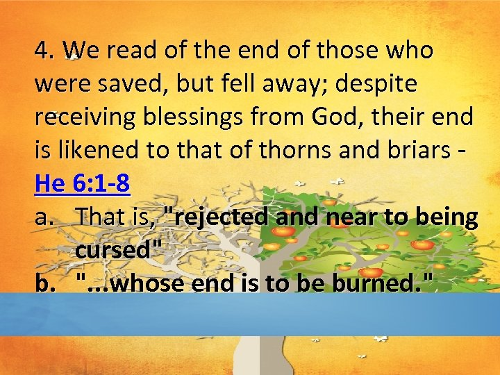 4. We read of the end of those who were saved, but fell away;