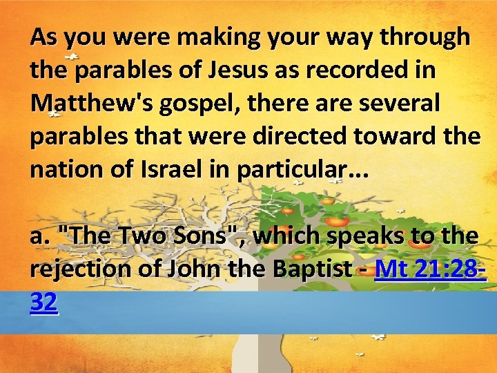 As you were making your way through the parables of Jesus as recorded in