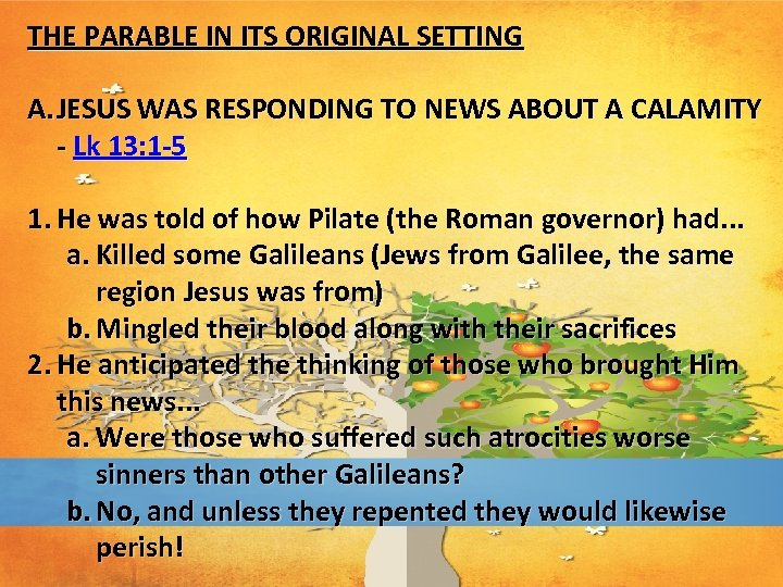 THE PARABLE IN ITS ORIGINAL SETTING A. JESUS WAS RESPONDING TO NEWS ABOUT A