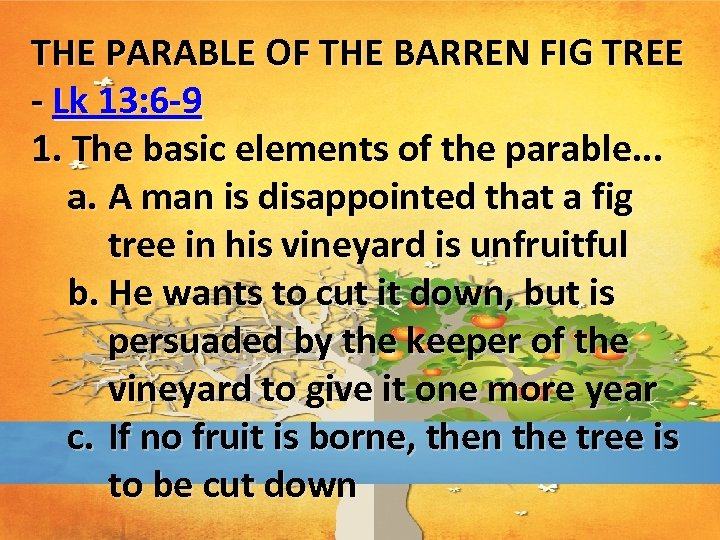 THE PARABLE OF THE BARREN FIG TREE - Lk 13: 6 -9 1. The