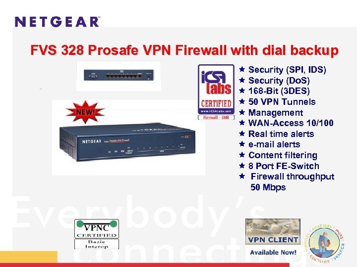 FVS 328 Prosafe VPN Firewall with dial backup ê Security (SPI, IDS) ê Security