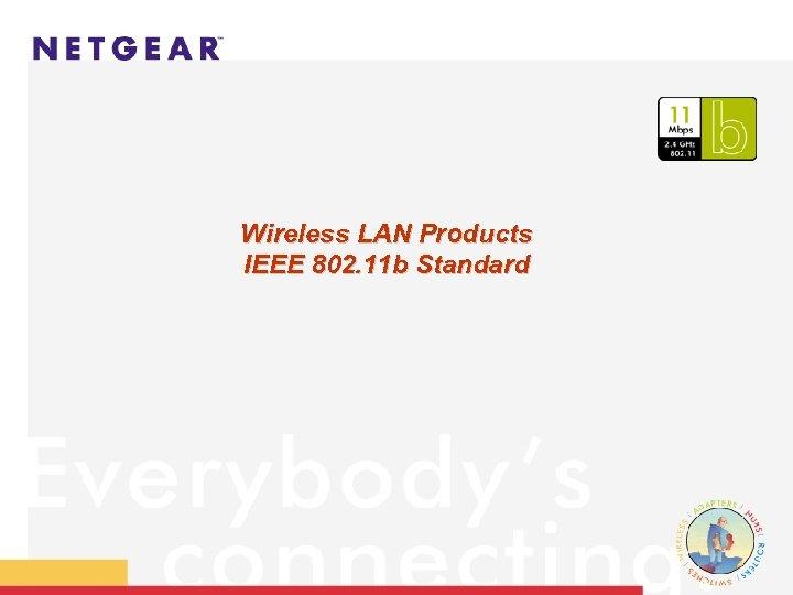 Wireless LAN Products IEEE 802. 11 b Standard