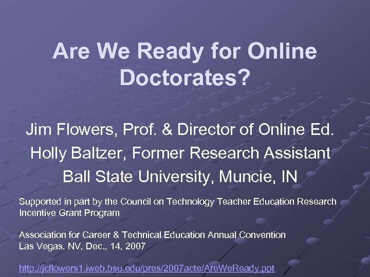 Are We Ready for Online Doctorates? Jim Flowers, Prof. & Director of Online Ed.