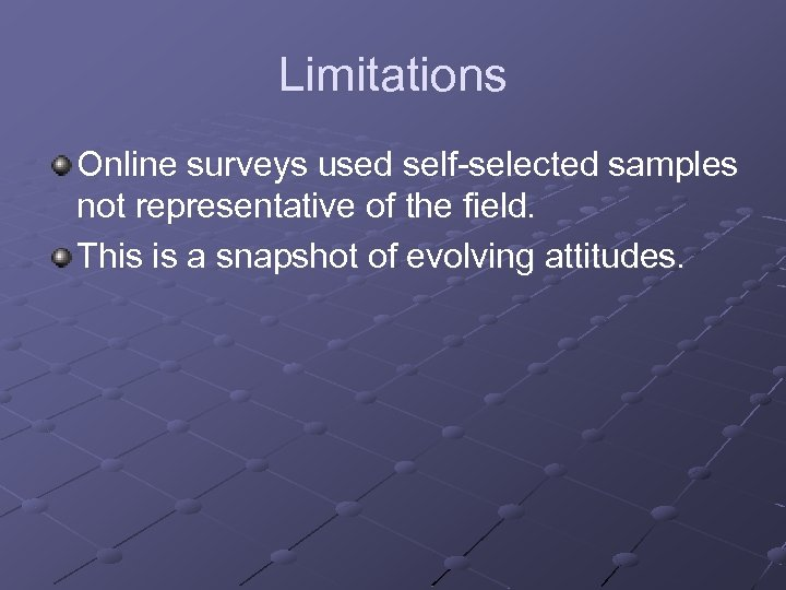 Limitations Online surveys used self-selected samples not representative of the field. This is a