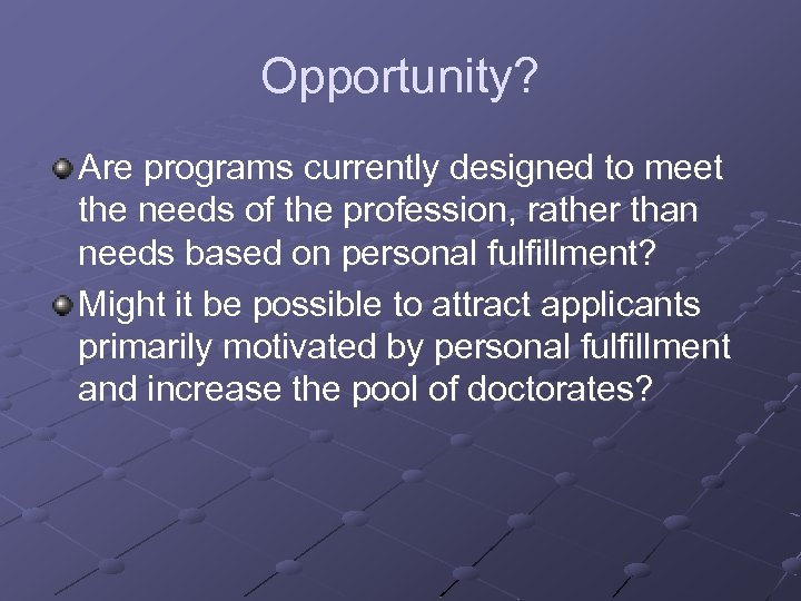 Opportunity? Are programs currently designed to meet the needs of the profession, rather than