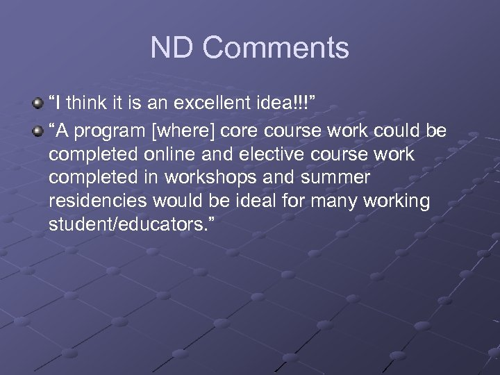 "ND Comments ""I think it is an excellent idea!!!"" ""A program [where] core course"