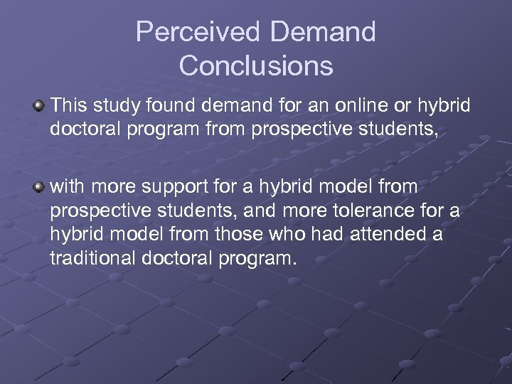 Perceived Demand Conclusions This study found demand for an online or hybrid doctoral program
