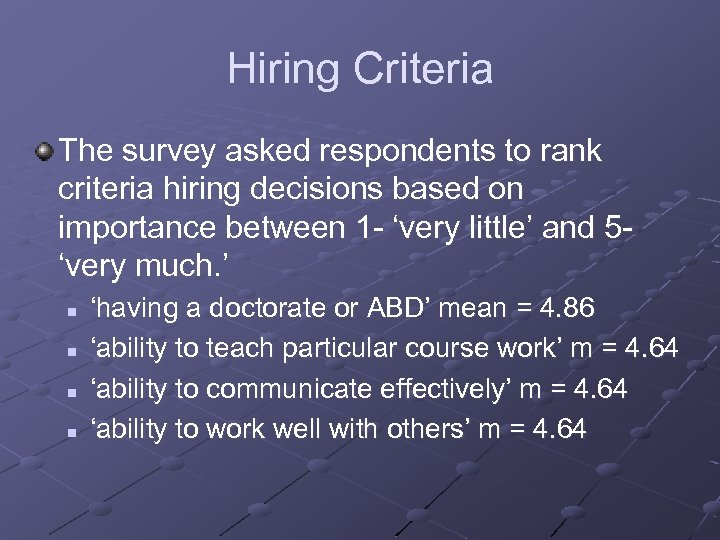 Hiring Criteria The survey asked respondents to rank criteria hiring decisions based on importance