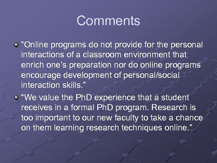 "Comments ""Online programs do not provide for the personal interactions of a classroom environment"