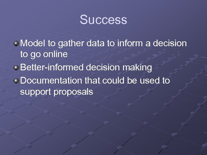 Success Model to gather data to inform a decision to go online Better-informed decision