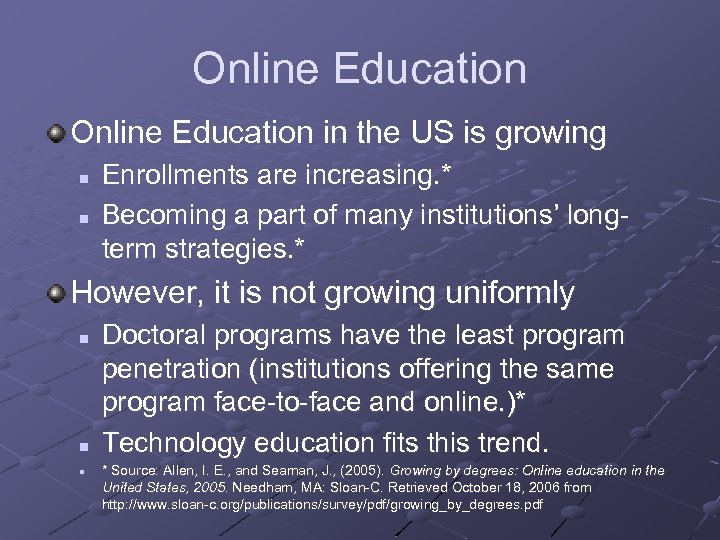 Online Education in the US is growing n n Enrollments are increasing. * Becoming