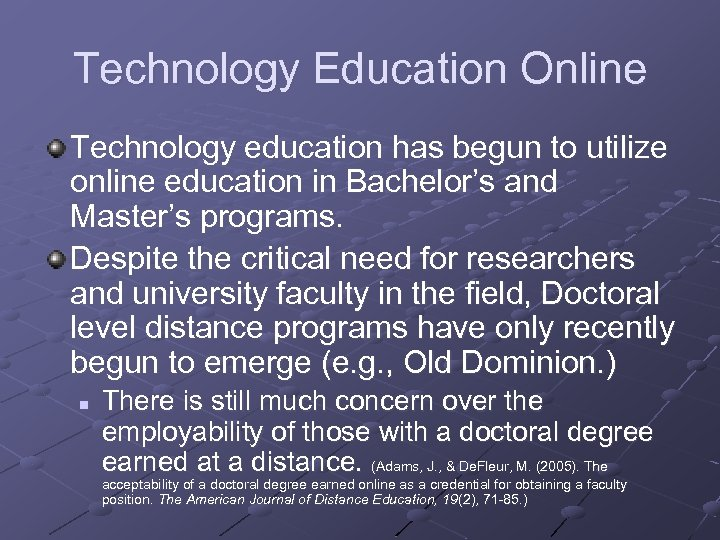 Technology Education Online Technology education has begun to utilize online education in Bachelor's and
