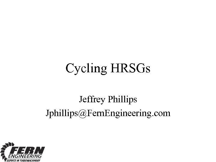 Cycling HRSGs Jeffrey Phillips Jphillips@Fern. Engineering. com