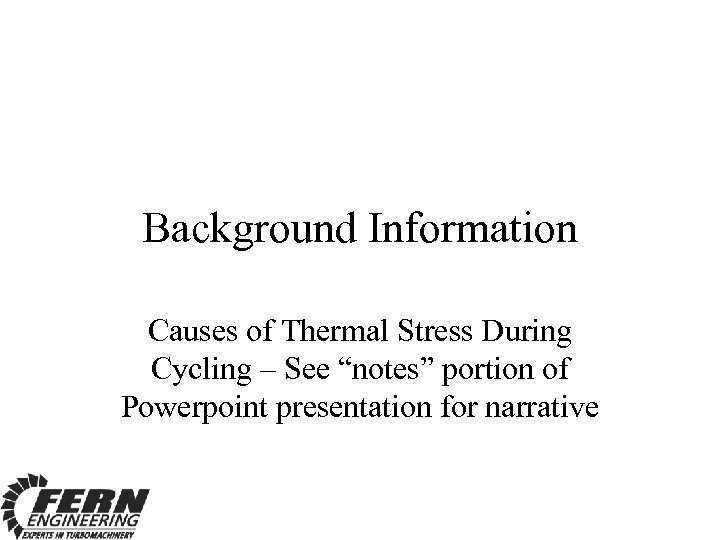 "Background Information Causes of Thermal Stress During Cycling – See ""notes"" portion of Powerpoint"
