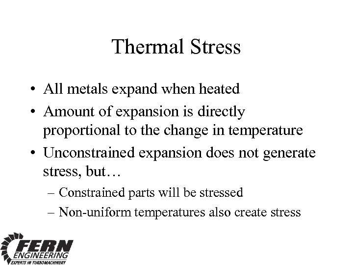 Thermal Stress • All metals expand when heated • Amount of expansion is directly