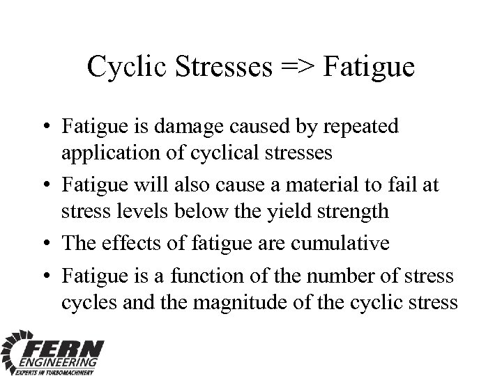 Cyclic Stresses => Fatigue • Fatigue is damage caused by repeated application of cyclical