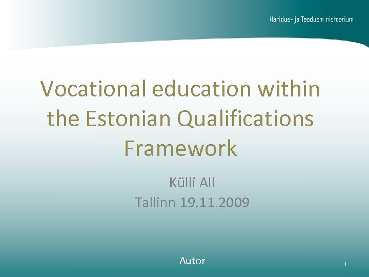 Vocational education within the Estonian Qualifications Framework Külli All Tallinn 19. 11. 2009 Autor