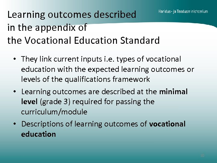Learning outcomes described in the appendix of the Vocational Education Standard • They link