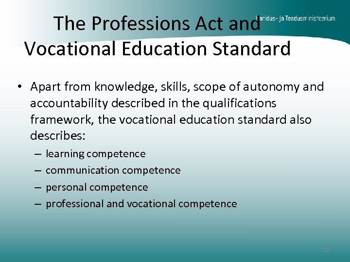 The Professions Act and Vocational Education Standard • Apart from knowledge, skills, scope of