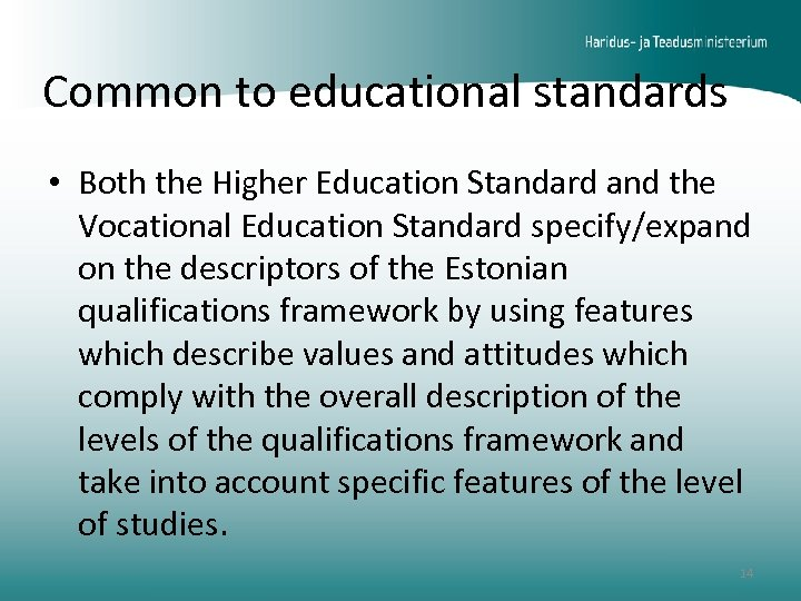 Common to educational standards • Both the Higher Education Standard and the Vocational Education