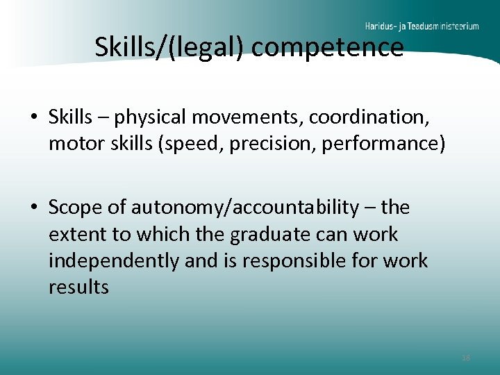 Skills/(legal) competence • Skills – physical movements, coordination, motor skills (speed, precision, performance) •