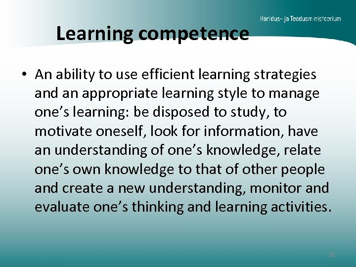 Learning competence • An ability to use efficient learning strategies and an appropriate learning