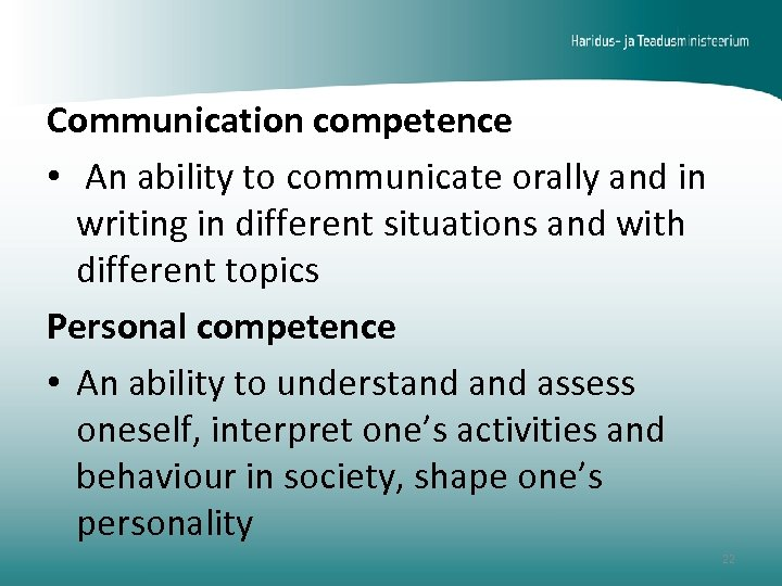 Communication competence • An ability to communicate orally and in writing in different situations